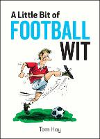 A Little Bit of Football Wit Quips and Quotes for the Football Fanatic by Tom Hay