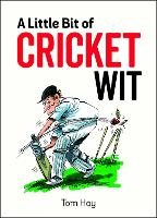 A Little Bit of Cricket Wit Quips and Quotes for the Cricket-Obsessed by Tom Hay