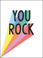 You Rock Quotes and Statements to Uplift and Encourage by