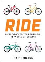 Ride A Fact-Packed Tour Through the World of Cycling by Ray Hamilton