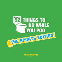 52 Things to Do While You Poo The Sports Edition by Hugh Jassburn