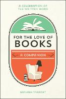 For the Love of Books A Celebration of the Written Word by Graham Tarrant