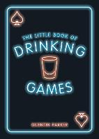 The Little Book of Drinking Games The Weirdest, Most-Fun and Best-Loved Party Games from Around the World by Quentin Parker