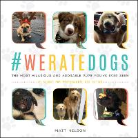 #WeRateDogs The Most Hilarious and Adorable Pups You've Ever Seen by Matt Nelson