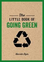 The Little Book of Going Green Ways to Make the World a Better Place by Harriet Dyer