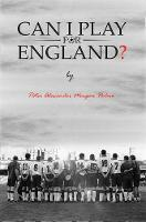 Can I Play For England? by Peter Alexander Morgan Holme