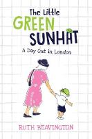 The Little Green Sunhat: A Day Out in London by Ruth Beavington