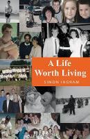 A Life Worth Living by Simon Ingram