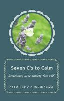 Seven C's to Calm by Caroline  C Cunningham