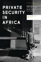 Private Security in Africa From the Global Assemblage to the Everyday by Paul Higate
