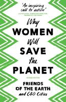 Why Women Will Save the Planet by Friends of the Earth, C40 Cities