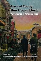 The Diary of Young Arthur Conan Doyle - Book 3 - Adventures in America 1883 by Dr John Raffensperger