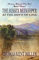 The Sussex Beekeeper at the Dawn of Time (Holmes Behind the Veil Book 3) by Thomas Kent Miller