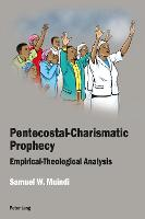 Pentecostal-Charismatic Prophecy Empirical-Theological Analysis by Samuel W. Muindi