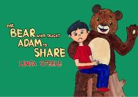 The Bear Who Taught Adam to Share by Linda Steele