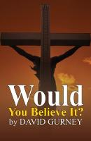 Would You Believe It? by David Gurney