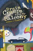 Brain Cramps from My Balcony by Donald C. Thompson