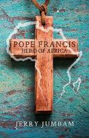 Pope Francis Hero of Africa by Jerry Jumbam