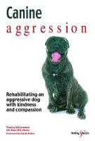 Canine aggression Rehabilitating an aggressive dog with kindness and compassion by Tracey McLennan