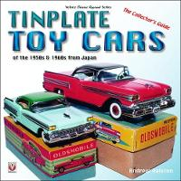 Tinplate Toy Cars of the 1950s & 1960s from Japan The Collector's Guide by Andrew Ralston