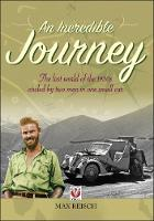 An Incredible Journey The Lost World of the 1930s Circled by Two Men in One Small Car by Max Reisch