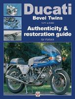 Ducati Bevel Twins 1971 to 1986 Authenticity & restoration guide by Ian Falloon