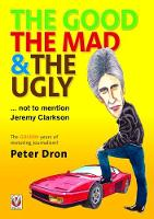 The good, the mad and the ugly ... not to mention Jeremy Clarkson The golden years of motoring journalism? by Peter Dron