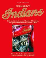 Franklin's Indians Irish motorcycle racer Charles B Franklin, designer of the Indian Chief by Harry V. Sucher, Timothy Pickering, Liam Diamond, Harry Havelin