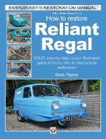 Reliant Regal, How to Restore YOUR step-by-step colour illustrated guide to body, trim & mechanical restoration by Elvis Payne