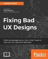 Fixing Bad UX Designs Master proven approaches, tools, and techniques to make your user experience great again by Lisandra Maioli