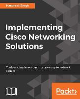 Implementing Cisco Networking Solutions by Harpreet Singh