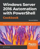 Windows Server 2016 Automation with PowerShell Cookbook - by Thomas Lee