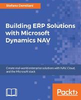 Building ERP Solutions with Microsoft Dynamics NAV by Stefano Demiliani