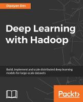 Deep Learning with Hadoop by Dipayan Dev