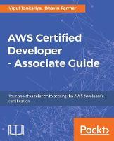 AWS Certified Developer - Associate Guide by Vipul Tankariya, Bhavin Parmar