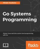 Go Systems Programming by Mihalis Tsoukalos