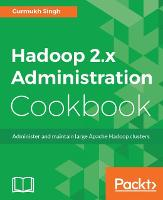 Hadoop 2.x Administration Cookbook by Gurmukh Singh