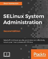 SELinux System Administration by Sven Vermeulen