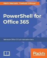 PowerShell for Office 365 by Martin Machado, Prashant G Bhoyar