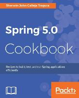 Spring 5.0 Cookbook by Sherwin John Calleja Tragura