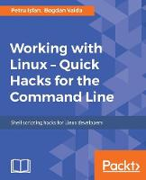 Working with Linux - Quick Hacks for the Command Line by Bogdan Vaida
