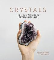 Crystals The Modern Guide to Crystal Healing by Yulia Van Doren