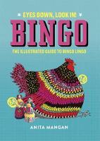 Bingo Eyes Down, Look In! The illustrated guide to bingo lingo by Anita Mangan