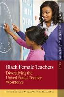 Black Female Teachers Diversifying the United States' Teacher Workforce by Chance W. Lewis