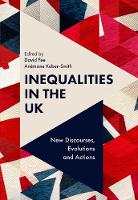 Inequalities in the UK New Discourses, Evolutions and Actions by Dr David Fee