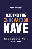 Riding the Innovation Wave Learning to Create Value from Ideas by John Bessant
