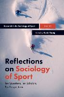 Reflections on Sociology of Sport Ten Questions, Ten Scholars, Ten Perspectives by Kevin Young
