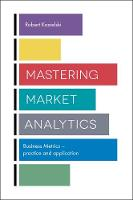 Mastering Market Analytics Business Metrics - Practice and Application by Robert Kozielski