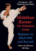 Shotokan Karate - The Definitive Guide Beginning to Black Belt and Beyond by John Van Weenen