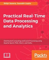 Practical Real-time Data Processing and Analytics by Shilpi Saxena, Saurabh Gupta